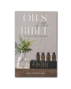 Oils of the Bible: A Look at God's Creation, by Joshua Graff, MAR