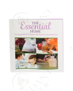 The Essential Home: A Companion to the Reference Guide for Essential Oils