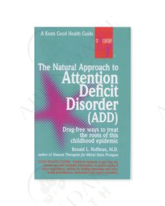The Natural Approach to Attention Deficit Disorder (ADD), by Ronald L. Hoffman, MD