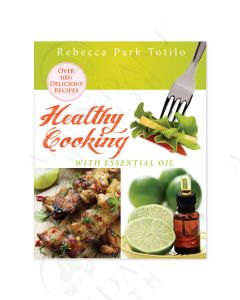 Healthy Cooking With Essential Oil, by Rebecca Park Totilo
