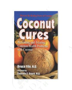 Coconut Cures: Preventing and Treating Common Health Problems with Coconut, by Bruce Fife, ND