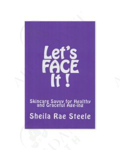 Let's Face It! Skincare Savvy for Healthy and Graceful Age-ing, by Sheila Rae Steele