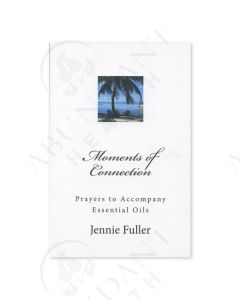 Moments of Connection: Prayers to Accompany Essential Oils, by Jennie Fuller