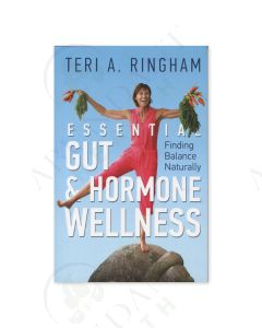 Essential Gut & Hormone Wellness: Finding Balance Naturally, by Teri A. Ringham