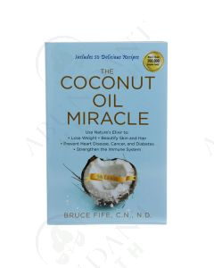 The Coconut Oil Miracle, by Bruce Fife, CN, ND