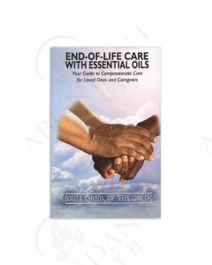 End-of-Life Care with Essential Oils: Your Guide to Compassionate Care for Loved Ones and Caregivers, by Dr. Scott A. Johnson