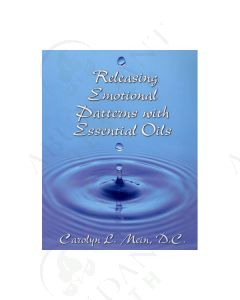 Releasing Emotional Patterns with Essential Oils, by Carolyn L. Mein, DC, 2020