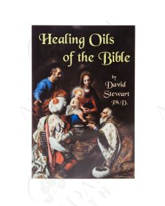 Healing Oils of the Bible, by David Stewart, PhD, DNM, 12th Printing