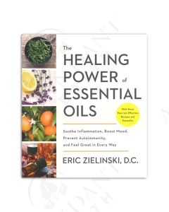 The Healing Power of Essential Oils: Soothe Inflammation, Boost Mood, Prevent Autoimmunity, and Feel Great in Every Way, by Eric Zielinski, D.C.
