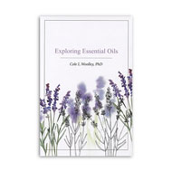 Exploring Essential Oils, by Cole L. Woolley